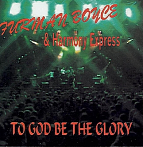 Furman Boyce and Harmony Express - To God Be The Glory CD